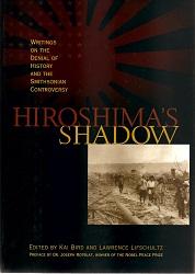 Hiroshima's Shadow, edited by Kai Bird & Lawrence Lifschultz